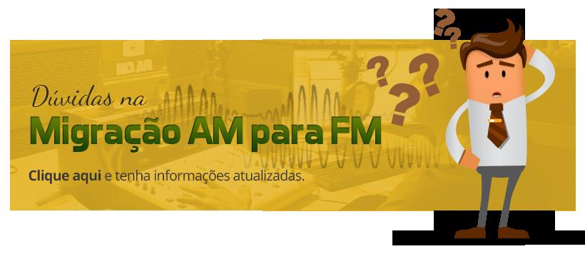 Dúvidas na Migração AM para FM?